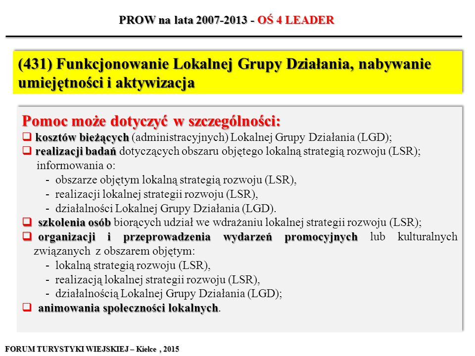 Pomoc może dotyczyć w szczególności: kosztów bieżących  kosztów bieżących (administracyjnych) Lokalnej Grupy Działania (LGD); realizacji badań  real