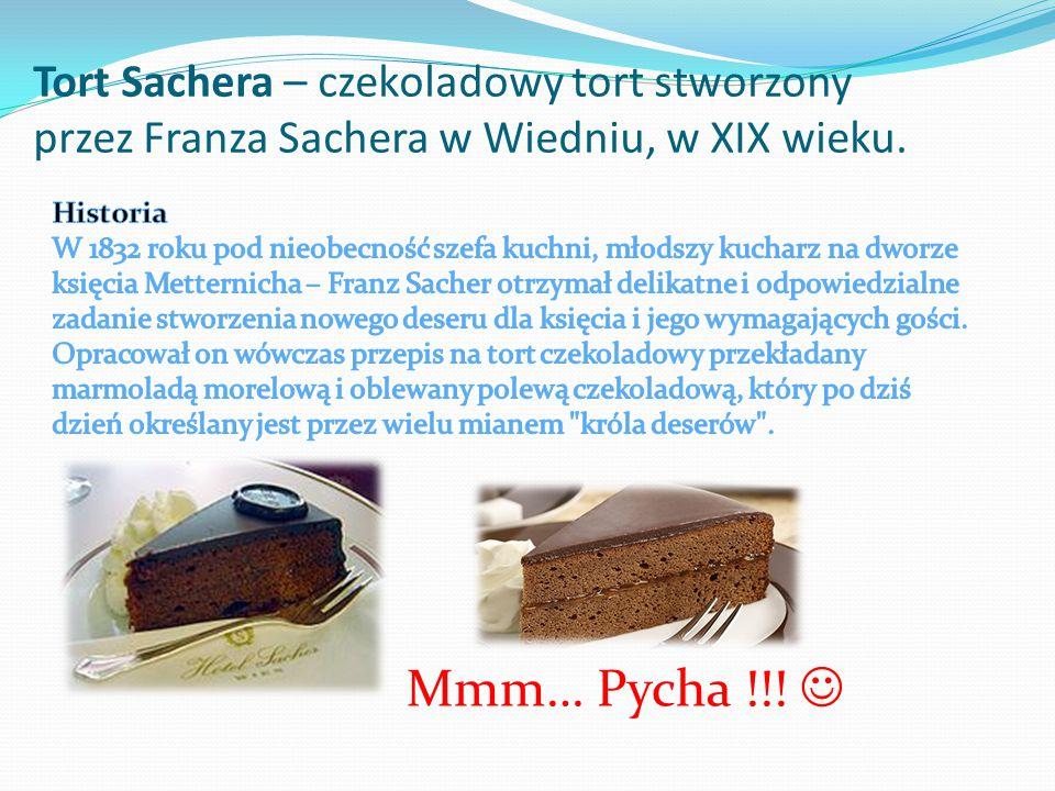 Tort Sachera – czekoladowy tort stworzony przez Franza Sachera w Wiedniu, w XIX wieku.
