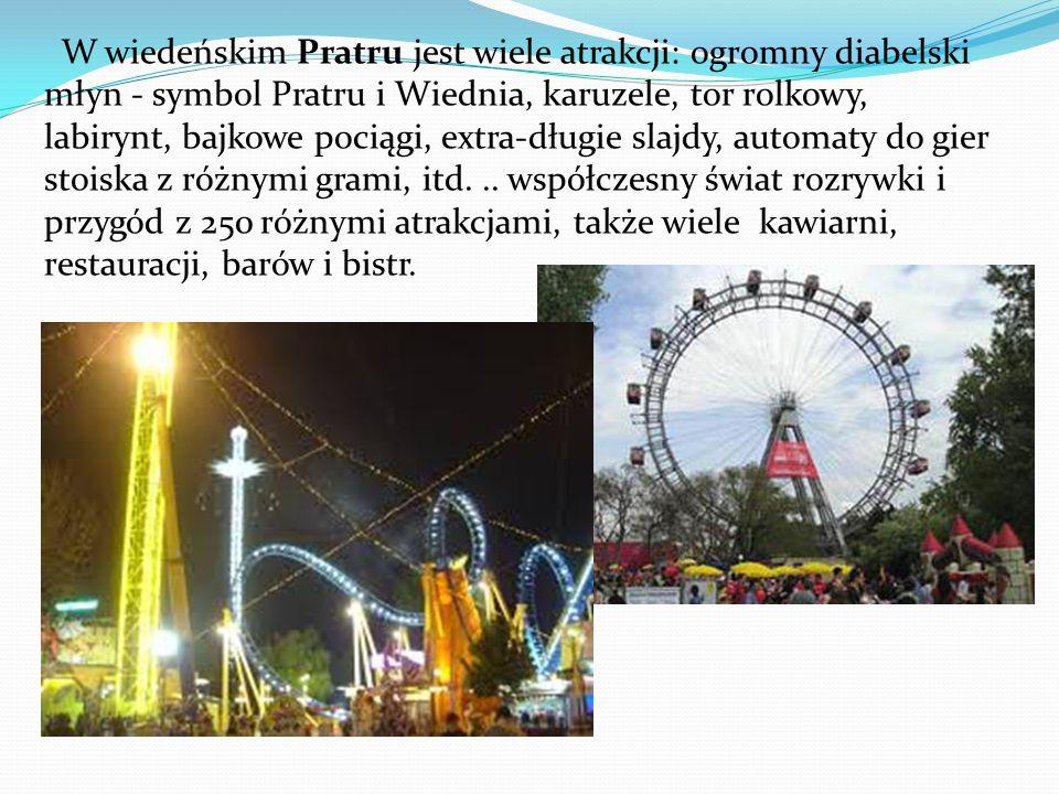 W wiedeńskim Pratru jest wiele atrakcji: ogromny diabelski młyn - symbol Pratru i Wiednia, karuzele, tor rolkowy, labirynt, bajkowe pociągi, extra-długie slajdy, automaty do gier stoiska z różnymi grami, itd...
