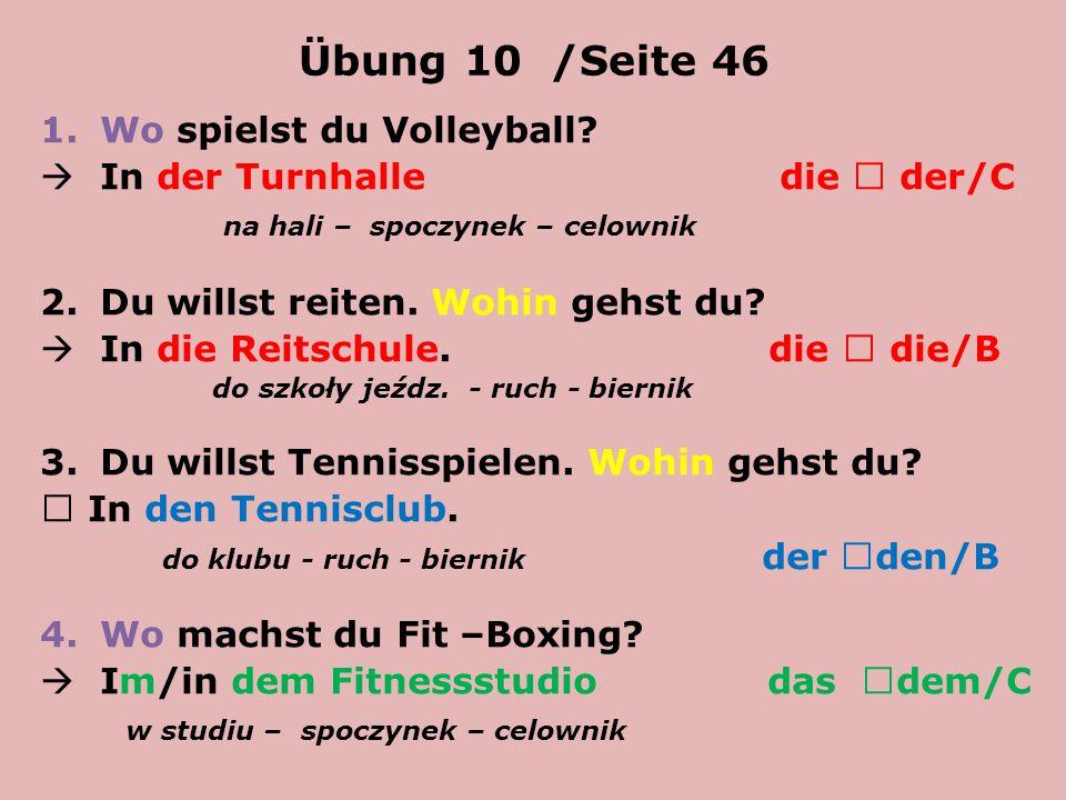 Übung 10 /Seite 46 1.Wo spielst du Volleyball.