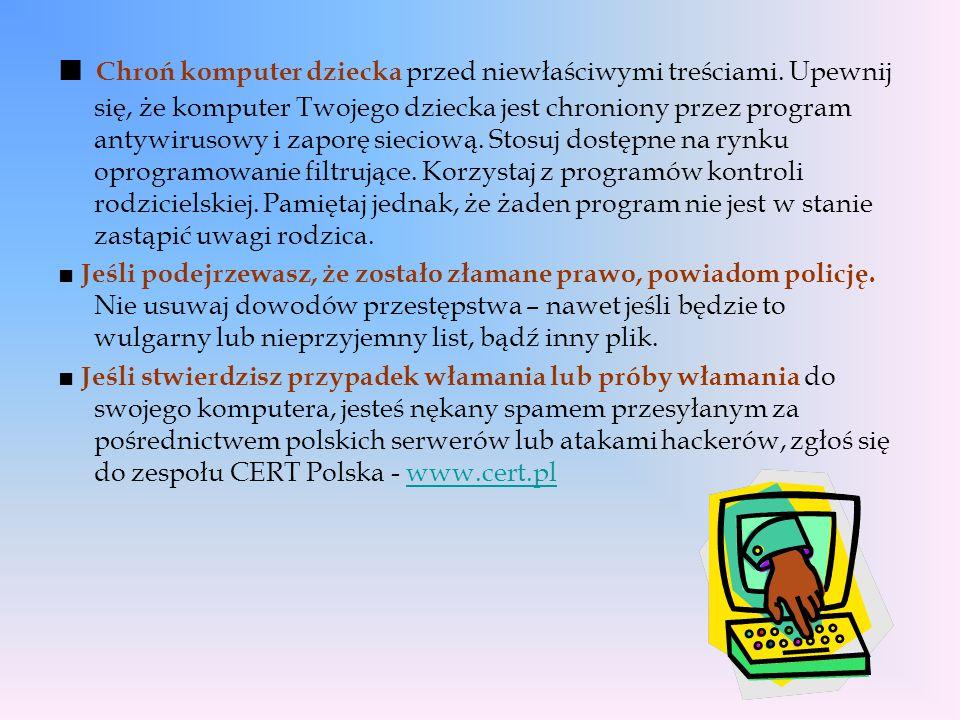 Przydatne linki: www.dzieckowsieci.pl www.sieciaki.pl www.brpd.gov.pl www.kidprotect.pl www.helpline.pl www.dyzurnet.pl www.pegi.info www.saferinternet.pl