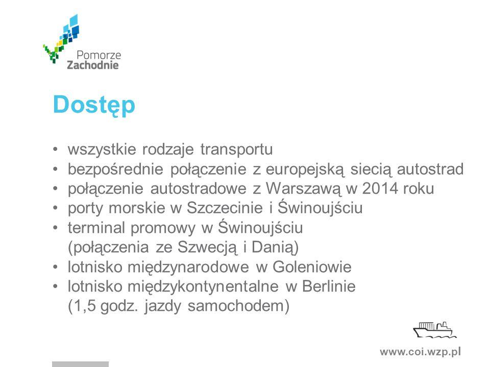 www.coi.wzp.p l Dostęp wszystkie rodzaje transportu bezpośrednie połączenie z europejską siecią autostrad połączenie autostradowe z Warszawą w 2014 roku porty morskie w Szczecinie i Świnoujściu terminal promowy w Świnoujściu (połączenia ze Szwecją i Danią) lotnisko międzynarodowe w Goleniowie lotnisko międzykontynentalne w Berlinie (1,5 godz.