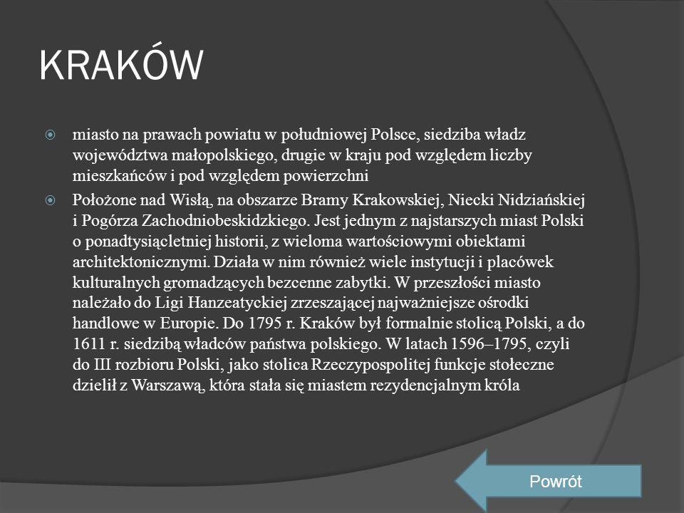 KRAKÓW  miasto na prawach powiatu w południowej Polsce, siedziba władz województwa małopolskiego, drugie w kraju pod względem liczby mieszkańców i po