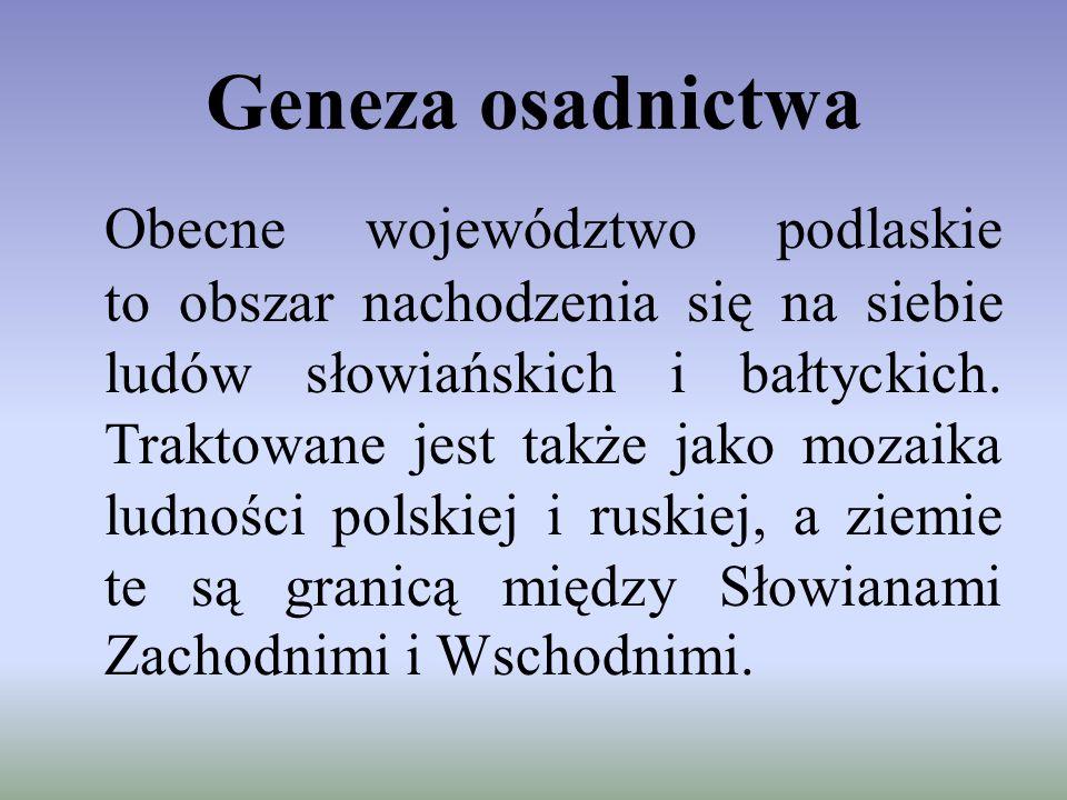 Geneza osadnictwa Obecne województwo podlaskie to obszar nachodzenia się na siebie ludów słowiańskich i bałtyckich. Traktowane jest także jako mozaika