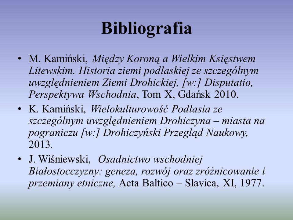 Bibliografia M. Kamiński, Między Koroną a Wielkim Księstwem Litewskim. Historia ziemi podlaskiej ze szczególnym uwzględnieniem Ziemi Drohickiej, [w:]