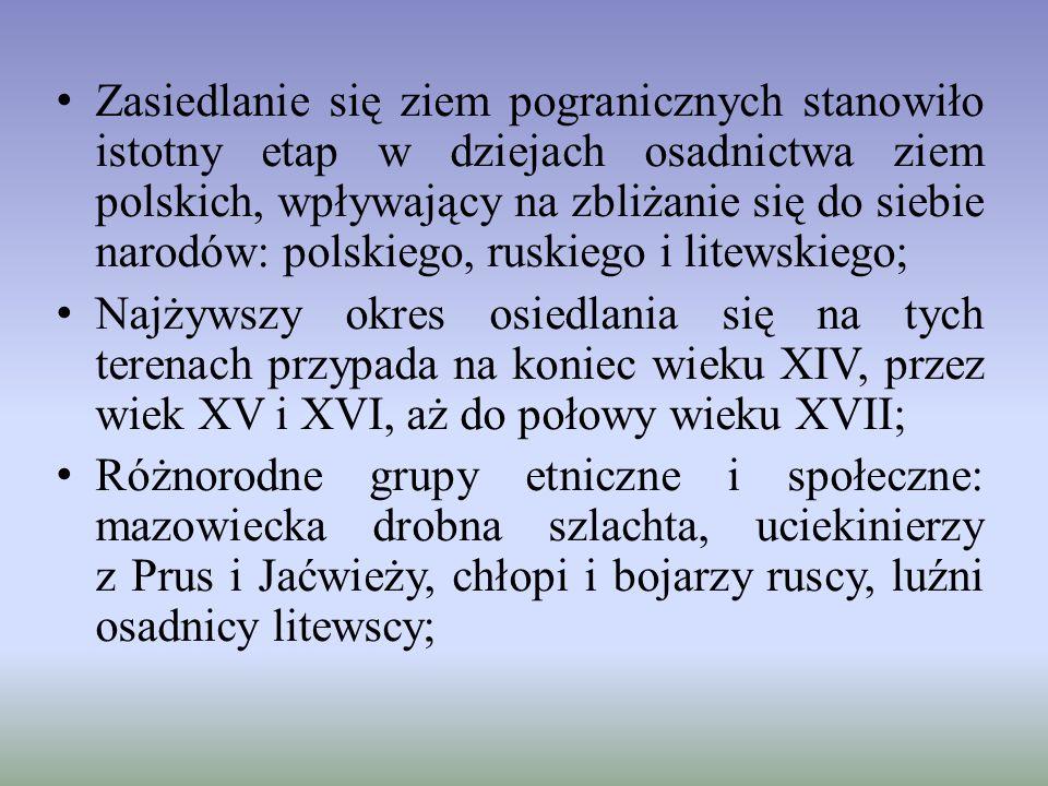 Zasiedlanie się ziem pogranicznych stanowiło istotny etap w dziejach osadnictwa ziem polskich, wpływający na zbliżanie się do siebie narodów: polskieg