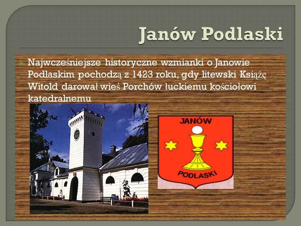  Najwcze ś niejsze historyczne wzmianki o Janowie Podlaskim pochodz ą z 1423 roku, gdy litewski Ksi ążę Witold darowa ł wie ś Porchów ł uckiemu ko ś cio ł owi katedralnemu