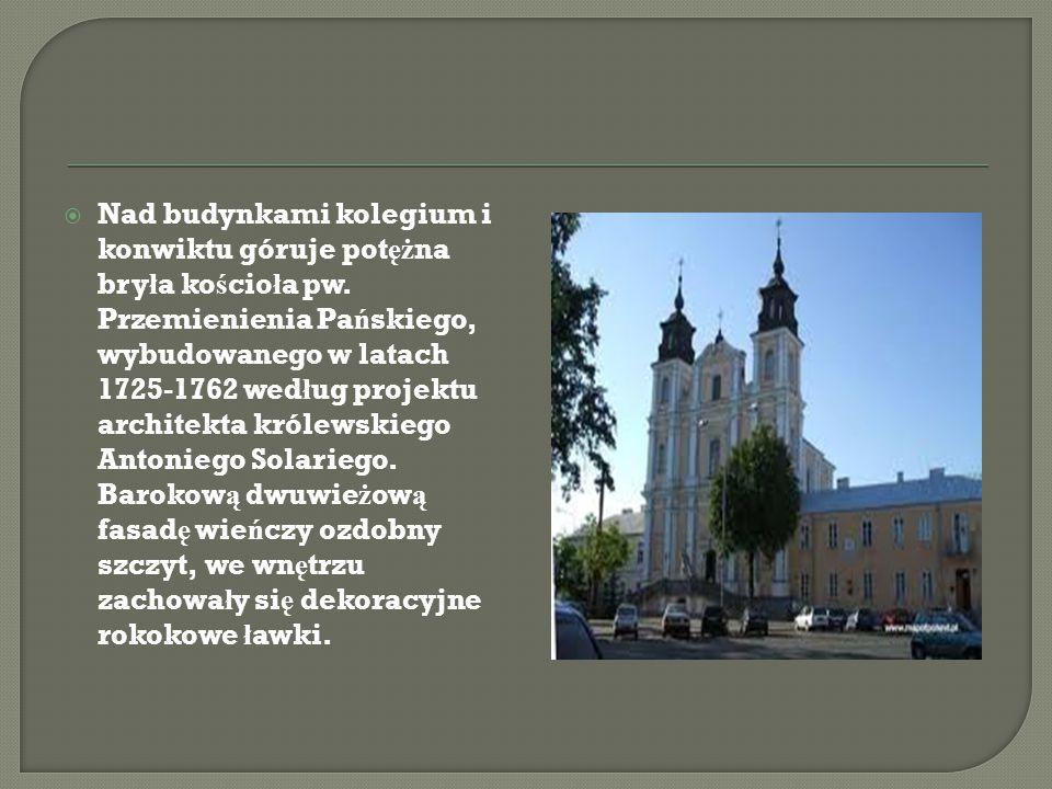  Nad budynkami kolegium i konwiktu góruje pot ęż na bry ł a ko ś cio ł a pw.