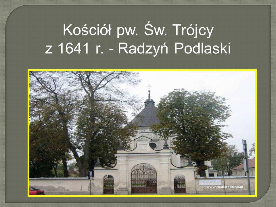 Kościół pw. Św. Trójcy z 1641 r. - Radzyń Podlaski
