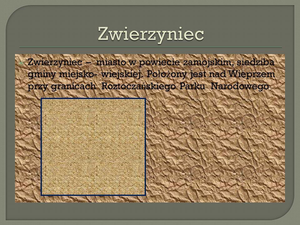  Zwierzyniec – miasto w powiecie zamojskim, siedziba gminy miejsko- wiejskiej.