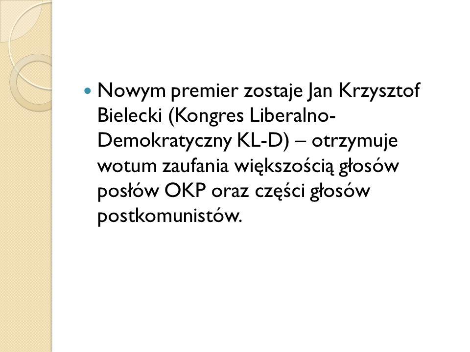 Nowym premier zostaje Jan Krzysztof Bielecki (Kongres Liberalno- Demokratyczny KL-D) – otrzymuje wotum zaufania większością głosów posłów OKP oraz czę