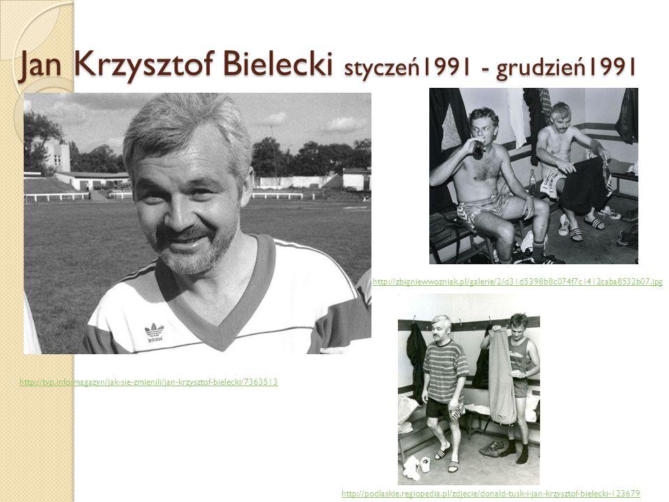 Jan Krzysztof Bielecki styczeń1991 - grudzień1991 http://tvp.info/magazyn/jak-sie-zmienili/jan-krzysztof-bielecki/7363513 http://zbigniewwozniak.pl/ga
