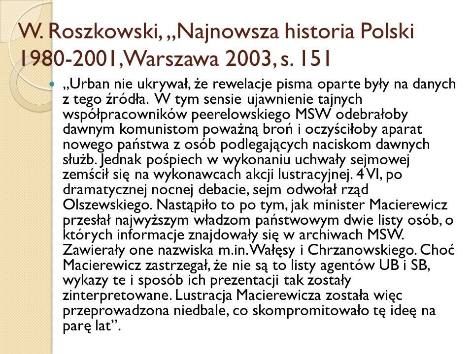 """W. Roszkowski, """"Najnowsza historia Polski 1980-2001, Warszawa 2003, s. 151 """"Urban nie ukrywał, że rewelacje pisma oparte były na danych z tego źródła."""