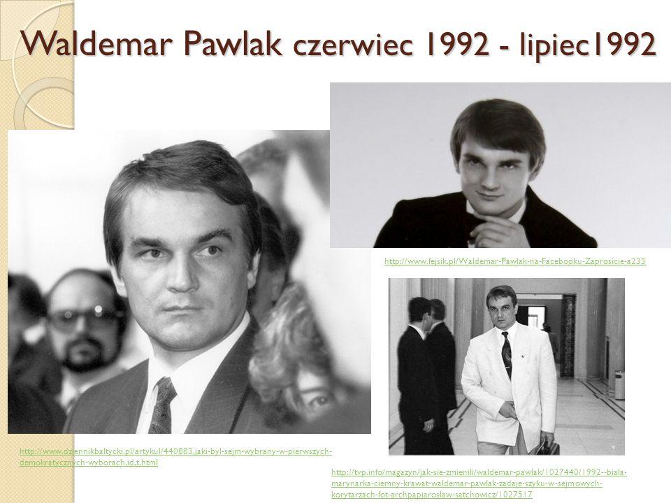 Waldemar Pawlak czerwiec 1992 - lipiec1992 http://www.fejsik.pl/Waldemar-Pawlak-na-Facebooku-Zaprosicie-a233 http://tvp.info/magazyn/jak-sie-zmienili/