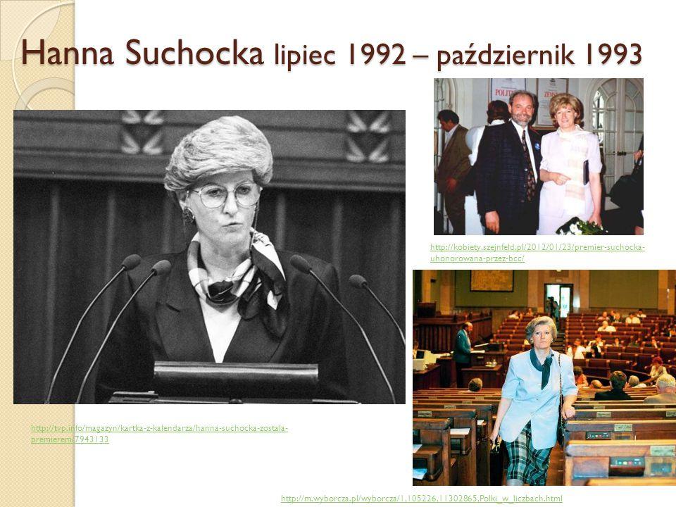 Hanna Suchocka lipiec 1992 – październik 1993 http://tvp.info/magazyn/kartka-z-kalendarza/hanna-suchocka-zostala- premierem/7943133 http://kobiety.sze