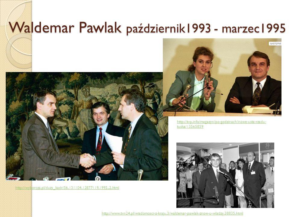 Waldemar Pawlak październik1993 - marzec1995 http://wyborcza.pl/duzy_kadr/56,131104,12877119,1993,,2.html http://www.tvn24.pl/wiadomosci-z-kraju,3/wal