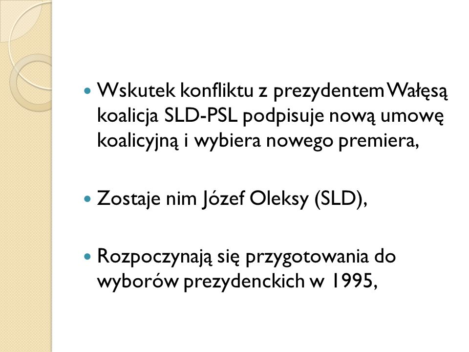 Wskutek konfliktu z prezydentem Wałęsą koalicja SLD-PSL podpisuje nową umowę koalicyjną i wybiera nowego premiera, Zostaje nim Józef Oleksy (SLD), Roz