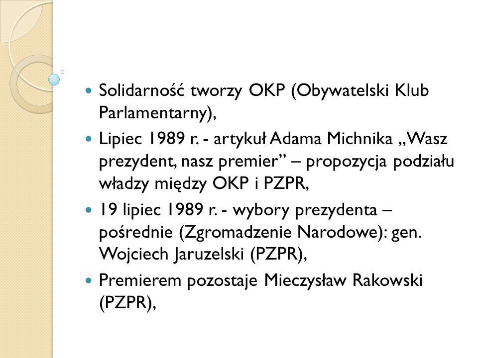 """Solidarność tworzy OKP (Obywatelski Klub Parlamentarny), Lipiec 1989 r. - artykuł Adama Michnika """"Wasz prezydent, nasz premier"""" – propozycja podziału"""