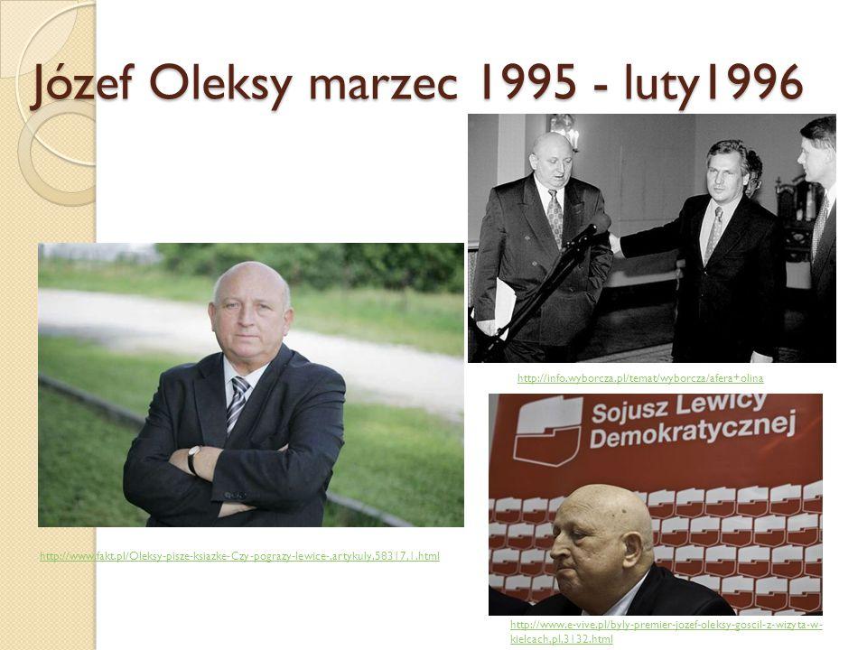 Józef Oleksy marzec 1995 - luty1996 http://info.wyborcza.pl/temat/wyborcza/afera+olina http://www.e-vive.pl/byly-premier-jozef-oleksy-goscil-z-wizyta-