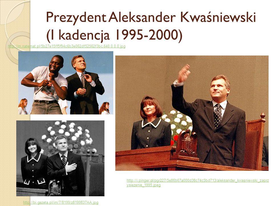 Prezydent Aleksander Kwaśniewski (I kadencja 1995-2000) http://m.natemat.pl/5b27e15ff5f94c6b3e062df52562f3bc,640,0,0,0.jpg http://i.pinger.pl/pgr227/5