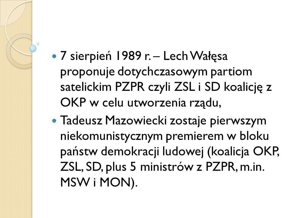 7 sierpień 1989 r. – Lech Wałęsa proponuje dotychczasowym partiom satelickim PZPR czyli ZSL i SD koalicję z OKP w celu utworzenia rządu, Tadeusz Mazow