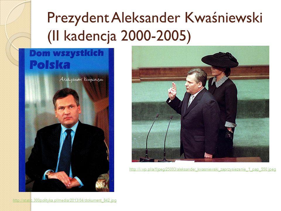 Prezydent Aleksander Kwaśniewski (II kadencja 2000-2005) http://i.wp.pl/a/f/jpeg/25093/aleksander_kwasniewski_zaprzysiezenie_1_pap_550.jpeg http://sta