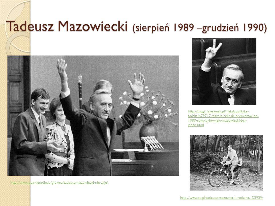 Tadeusz Mazowiecki (sierpień 1989 –grudzień 1990) http://www.polskieradio.lu/glowna/tadeusz-mazowiecki-nie-zyje/ http://blogi.newsweek.pl/Tekst/polity