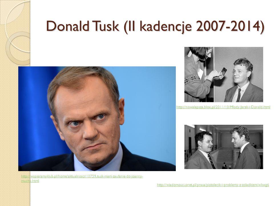 Donald Tusk (II kadencje 2007-2014) http://wspieramyklub.pl/home/aktualnosci/10759,tusk-mam-zaufanie-do-joanny- muchy.html http://nowalepsza.blox.pl/2