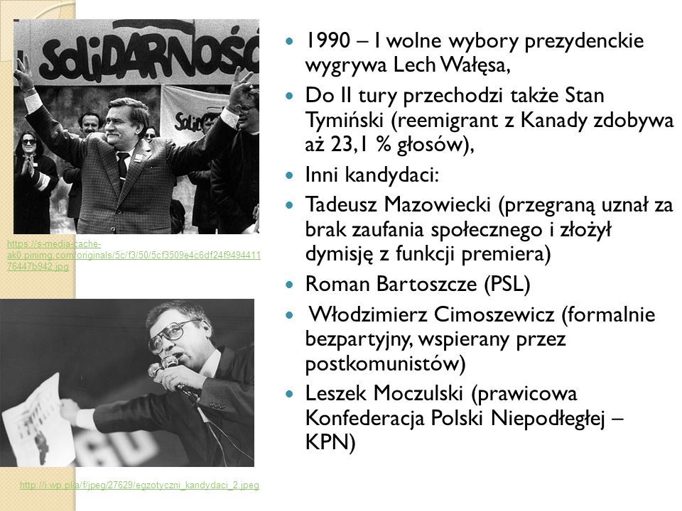 1990 – I wolne wybory prezydenckie wygrywa Lech Wałęsa, Do II tury przechodzi także Stan Tymiński (reemigrant z Kanady zdobywa aż 23,1 % głosów), Inni