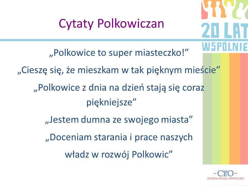 """Cytaty Polkowiczan """"Polkowice to super miasteczko!"""" """"Cieszę się, że mieszkam w tak pięknym mieście"""" """"Polkowice z dnia na dzień stają się coraz pięknie"""