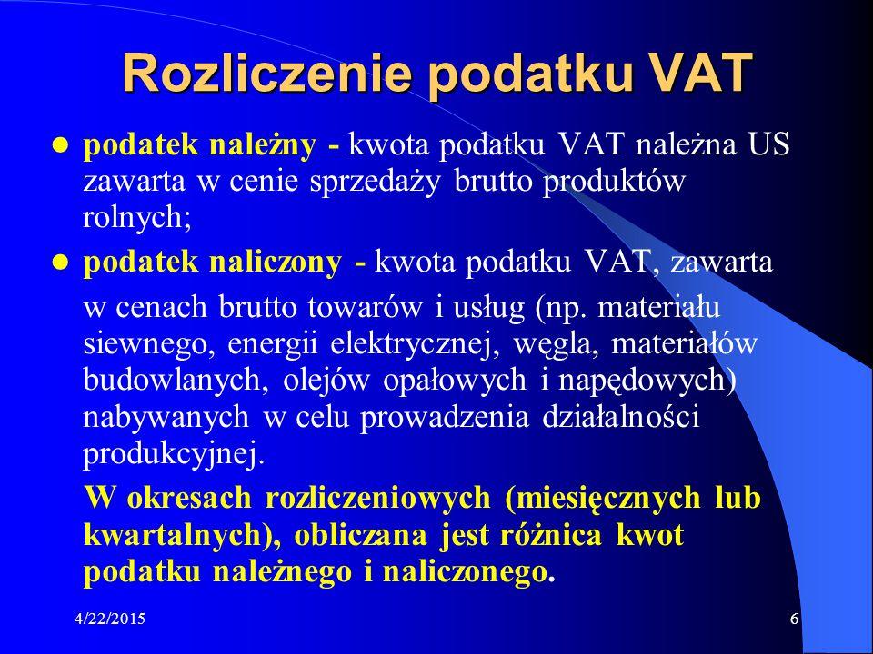 4/22/20157 Podatek VAT – Zasady ogólne Rolnik sprzedaje nieprzetworzone produkty rolnicze (na fakturę VAT) Rolnik kupuje środki produkcji (na fakturę VAT) VAT należny VAT naliczony - Rolnik rozlicza się z fiskusem z różnicy pomiędzy podatkiem należnym a naliczonym