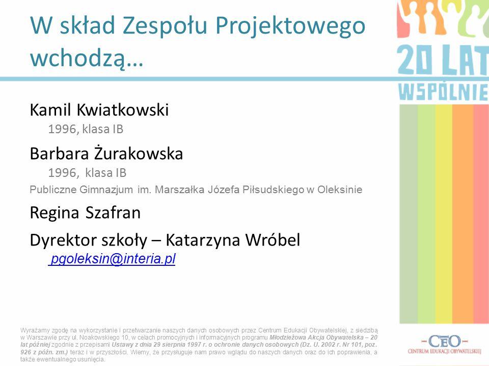 Kamil Kwiatkowski 1996, klasa IB Barbara Żurakowska 1996, klasa IB Publiczne Gimnazjum im. Marszałka Józefa Piłsudskiego w Oleksinie Regina Szafran Dy