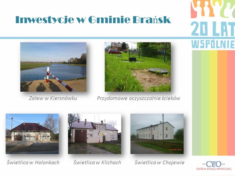 Inwestycje w Gminie Bra ń sk Zalew w KiersnówkuPrzydomowe oczyszczalnie ścieków Świetlica w HolonkachŚwietlica w KlichachŚwietlica w Chojewie
