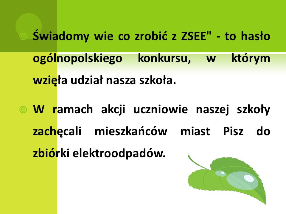  Świadomy wie co zrobić z ZSEE - to hasło ogólnopolskiego konkursu, w którym wzięła udział nasza szkoła.