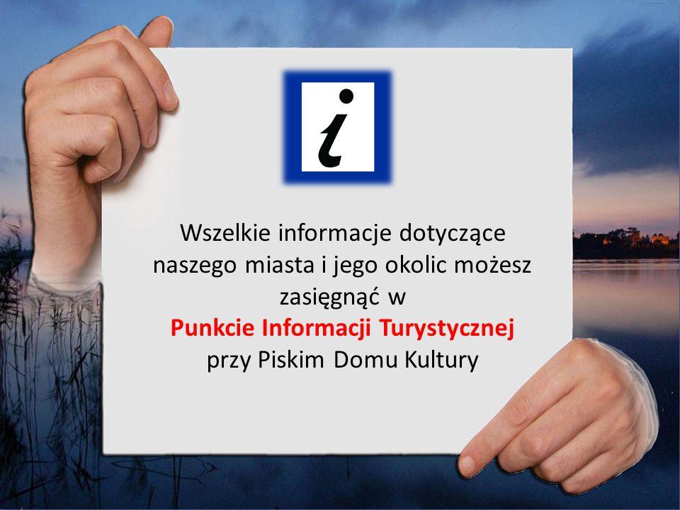 Wszelkie informacje dotyczące naszego miasta i jego okolic możesz zasięgnąć w Punkcie Informacji Turystycznej przy Piskim Domu Kultury