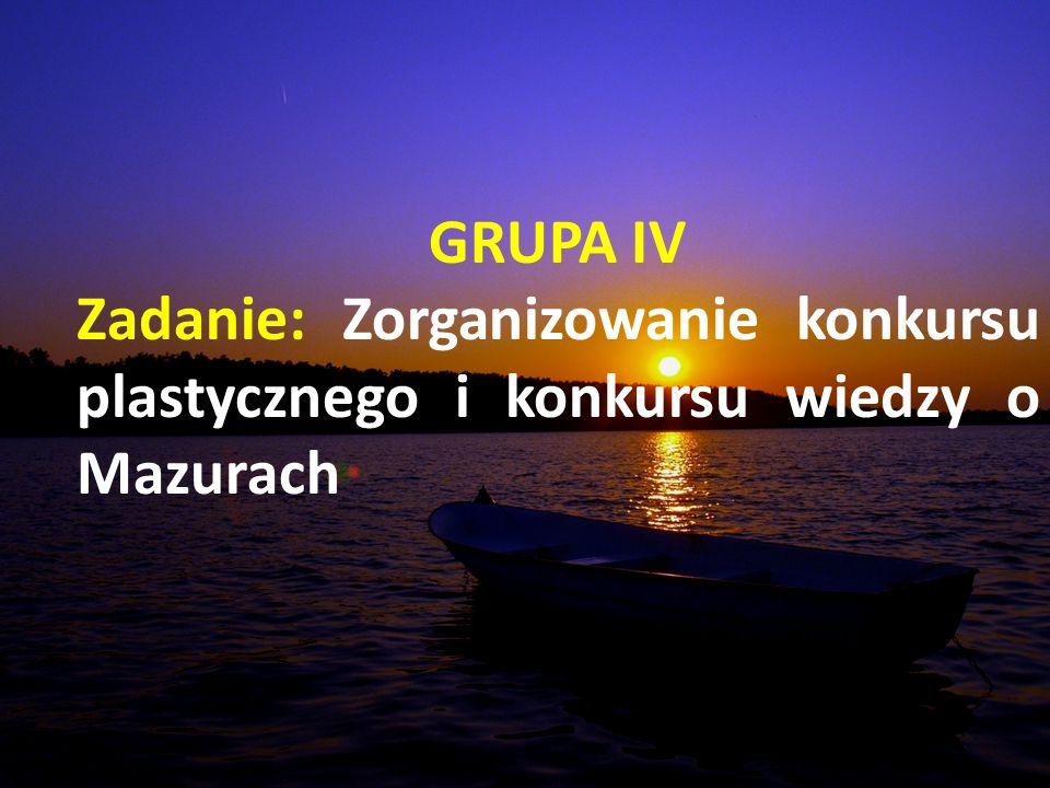 GRUPA IV Zadanie: Zorganizowanie konkursu plastycznego i konkursu wiedzy o Mazurach