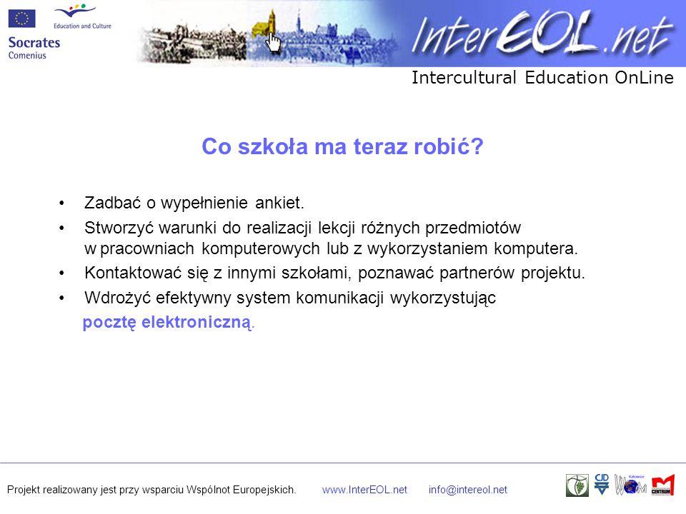 Intercultural Education OnLine Projekt realizowany jest przy wsparciu Wspólnot Europejskich.www.InterEOL.netinfo@intereol.net Co szkoła ma teraz robić