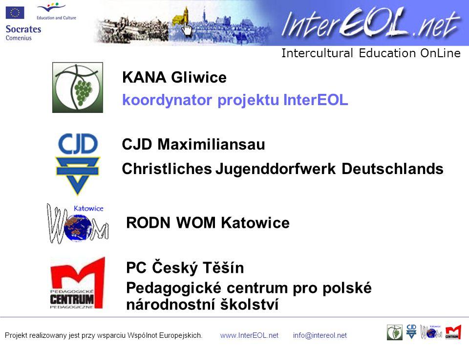 Intercultural Education OnLine Projekt realizowany jest przy wsparciu Wspólnot Europejskich.www.InterEOL.netinfo@intereol.net KANA Gliwice koordynator