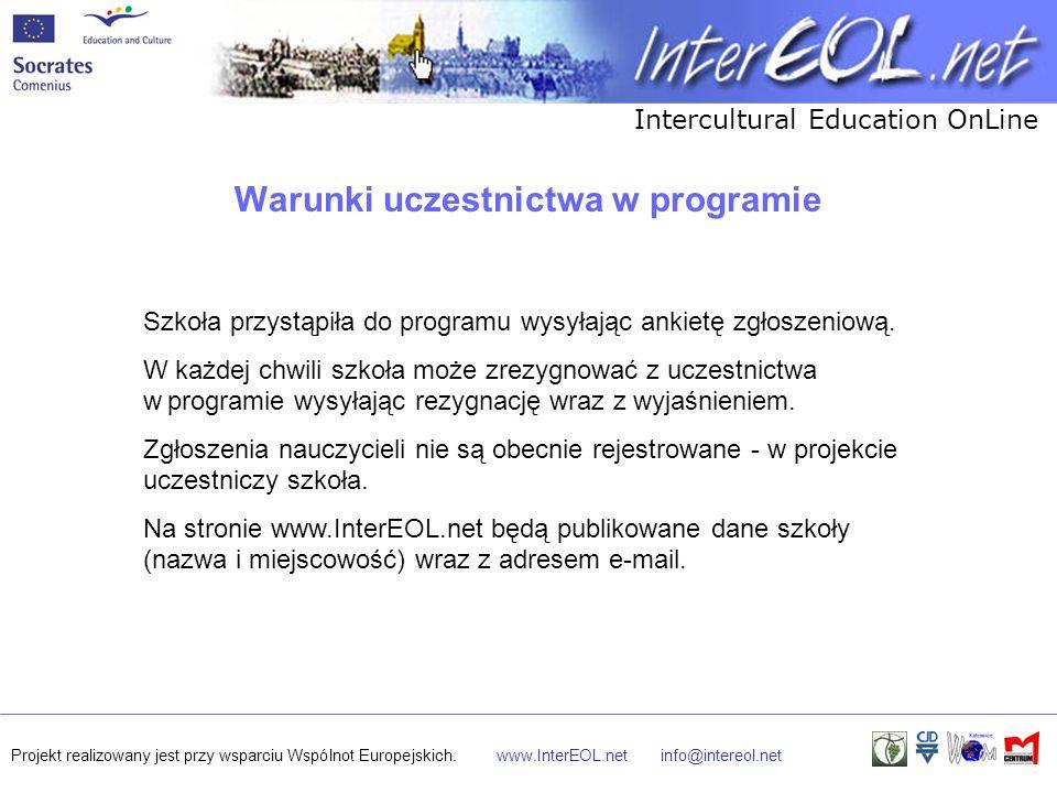 Intercultural Education OnLine Projekt realizowany jest przy wsparciu Wspólnot Europejskich.www.InterEOL.netinfo@intereol.net Warunki uczestnictwa w programie Szkoła przystąpiła do programu wysyłając ankietę zgłoszeniową.