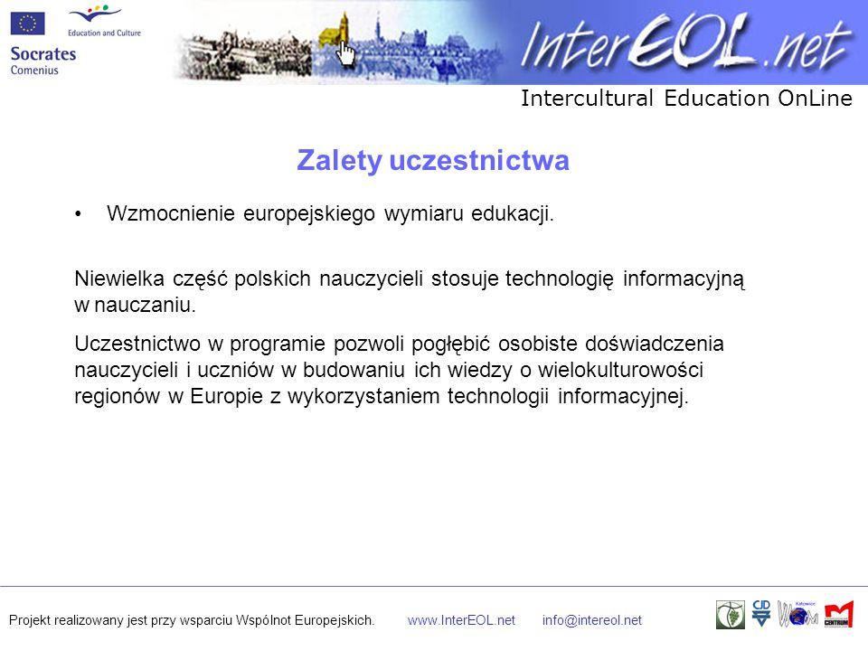 Intercultural Education OnLine Projekt realizowany jest przy wsparciu Wspólnot Europejskich.www.InterEOL.netinfo@intereol.net Zalety uczestnictwa Rozbudzenie zainteresowań dziedzictwem lokalnym, regionalnym, narodowym i europejskim.
