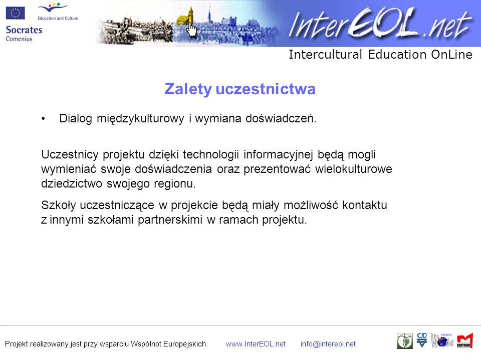 Intercultural Education OnLine Projekt realizowany jest przy wsparciu Wspólnot Europejskich.www.InterEOL.netinfo@intereol.net Zalety uczestnictwa Dialog międzykulturowy i wymiana doświadczeń.