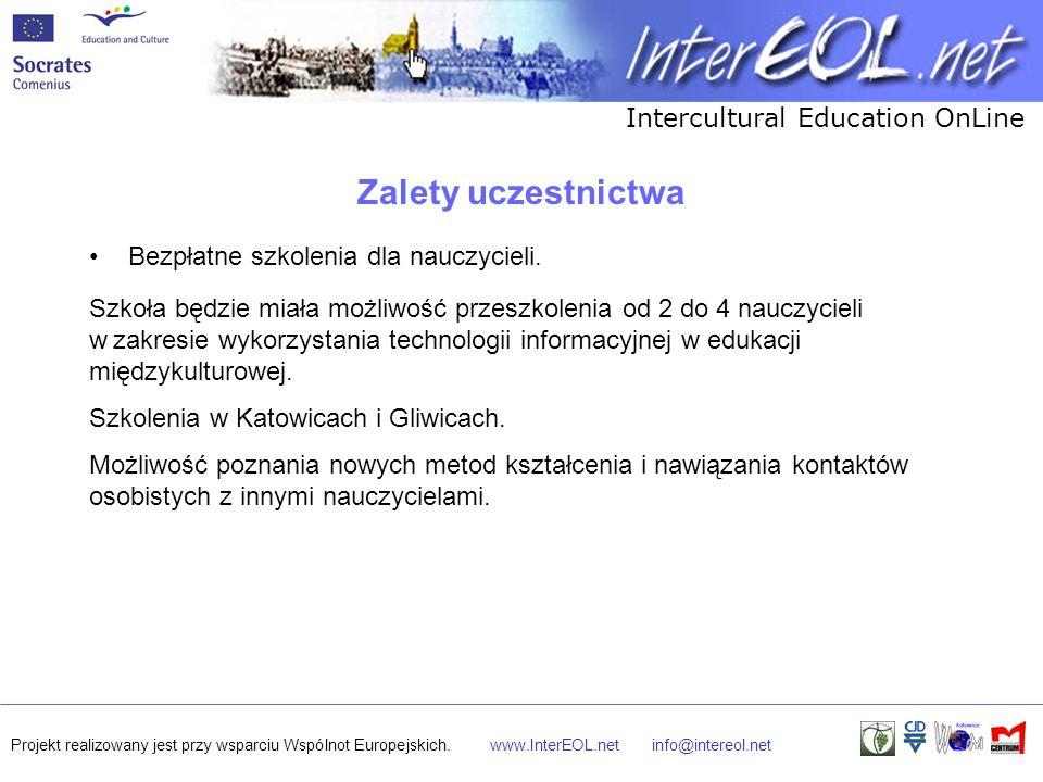 Intercultural Education OnLine Projekt realizowany jest przy wsparciu Wspólnot Europejskich.www.InterEOL.netinfo@intereol.net Zalety uczestnictwa Bezpłatne materiały szkoleniowe.