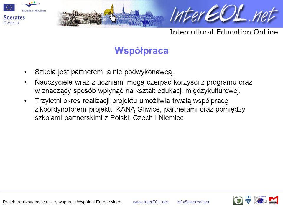 Intercultural Education OnLine Projekt realizowany jest przy wsparciu Wspólnot Europejskich.www.InterEOL.netinfo@intereol.net Współpraca Szkoła jest partnerem, a nie podwykonawcą.