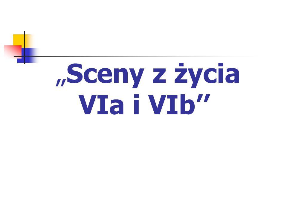 """""""Sceny z życia VIa i VIb''"""