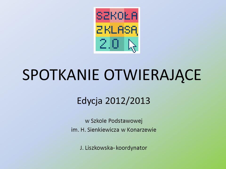 SPOTKANIE OTWIERAJĄCE Edycja 2012/2013 w Szkole Podstawowej im. H. Sienkiewicza w Konarzewie J. Liszkowska- koordynator