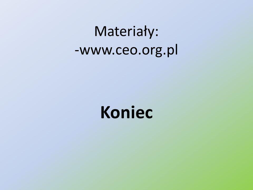 Materiały: -www.ceo.org.pl Koniec