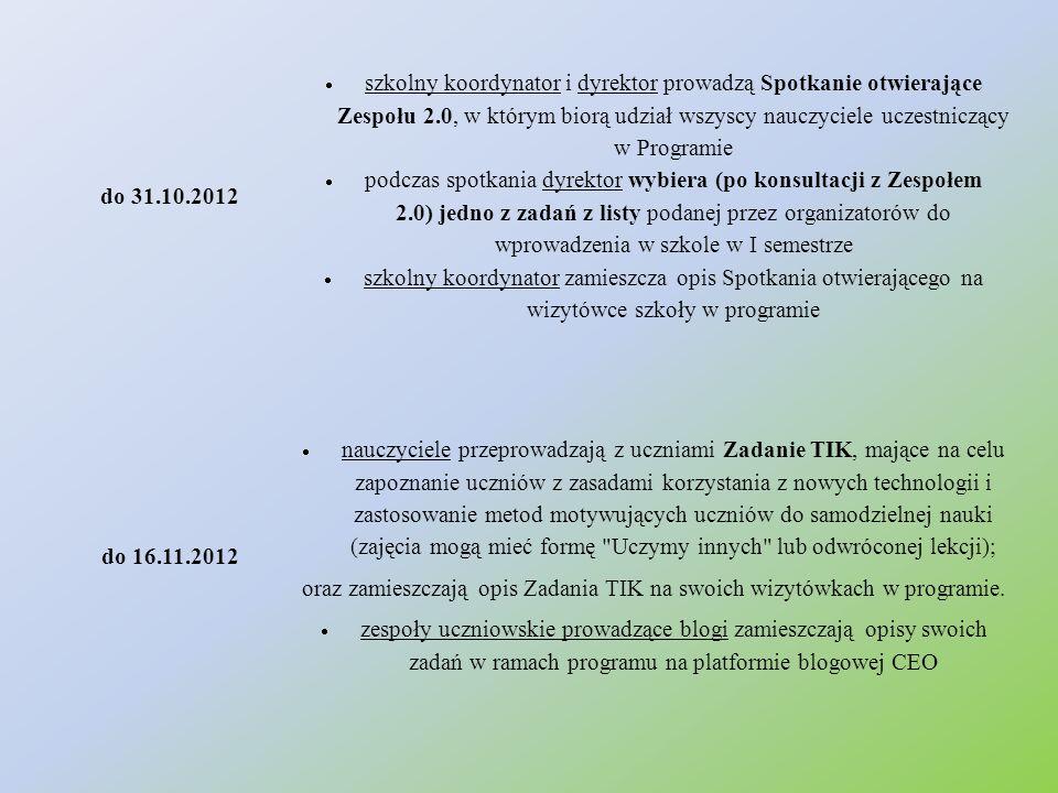 do 31.10.2012  szkolny koordynator i dyrektor prowadzą Spotkanie otwierające Zespołu 2.0, w którym biorą udział wszyscy nauczyciele uczestniczący w P