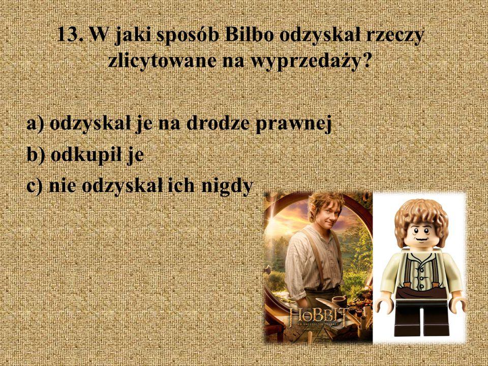 13. W jaki sposób Bilbo odzyskał rzeczy zlicytowane na wyprzedaży? a) odzyskał je na drodze prawnej b) odkupił je c) nie odzyskał ich nigdy