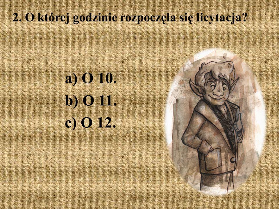 2. O której godzinie rozpoczęła się licytacja? a) O 10. b) O 11. c) O 12.