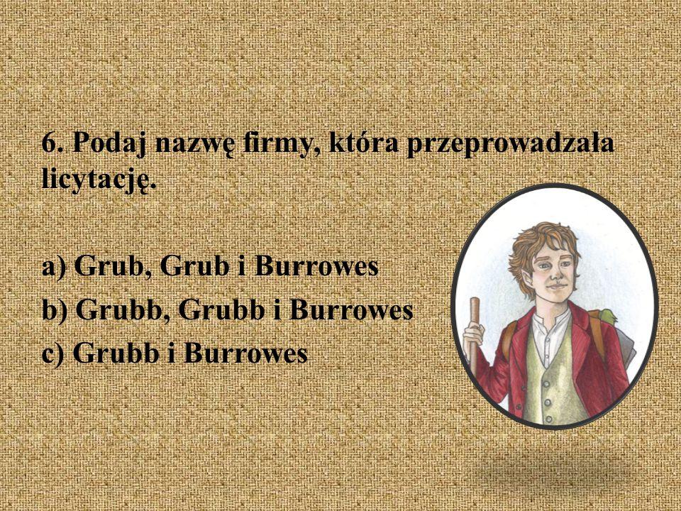 6. Podaj nazwę firmy, która przeprowadzała licytację. a) Grub, Grub i Burrowes b) Grubb, Grubb i Burrowes c) Grubb i Burrowes